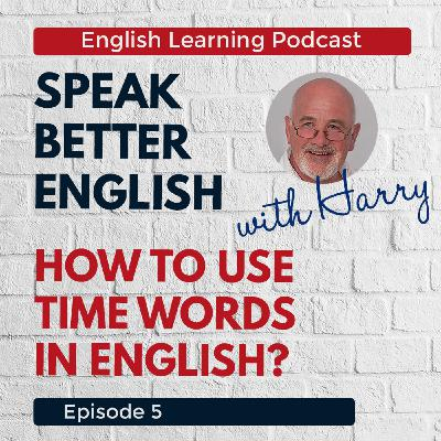 Speak Better English with Harry | Already, Yet, Since, For and other Time Words