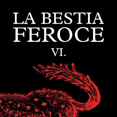 La Bestia Feroce - Parte VI - Ultimo capitolo