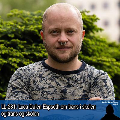LL-281: Luca Dalen Espseth om trans i skolen, og trans og skolen