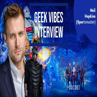 Geek Vibes Interview w/ Neil Hopkins