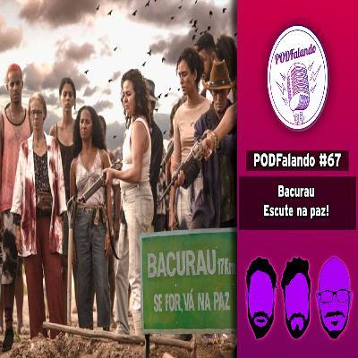 PODFalando #67 - Bacurau. Escute na paz!