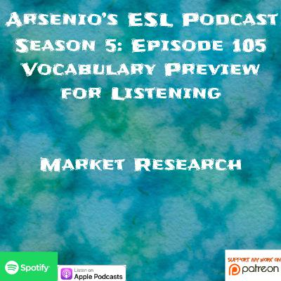 Arsenio's ESL Podcast | Season 5 Episode 105 | Vocabulary Preview for Listening | Market Research