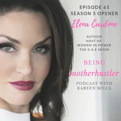 65: Being Motherhustler Podcast First Year Anniversary with Elena Cardone