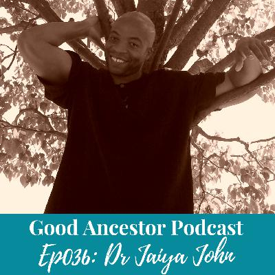 Ep036: #GoodAncestor Dr. Jaiya John on Freedom Work