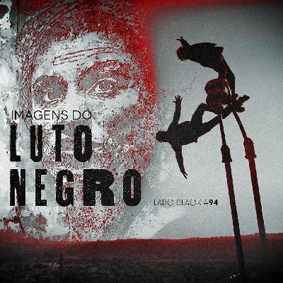 Lado Black #94 • Imagens do Luto Negro