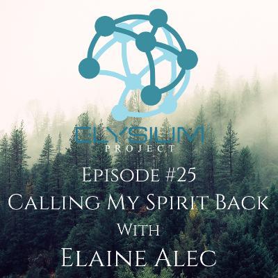 Episode 25: Calling My Spirit Back with Elaine Alec