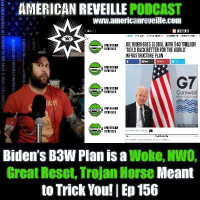 Biden's B3W Plan is a Woke, NWO, Great Reset, Trojan Horse Meant to Trick You! | Ep 156