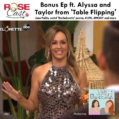 Bonus Episode w/ Alyssa and Taylor from Table Flipping: More Juan Pablo, 'The Bachelorette', RHONY, the end of KUWTK, and more
