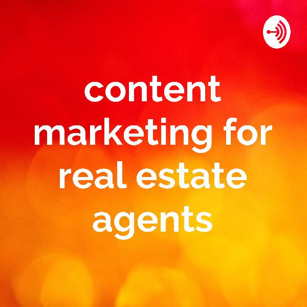 Content Marketing for Real Estate Agents | Listen Free on Castbox