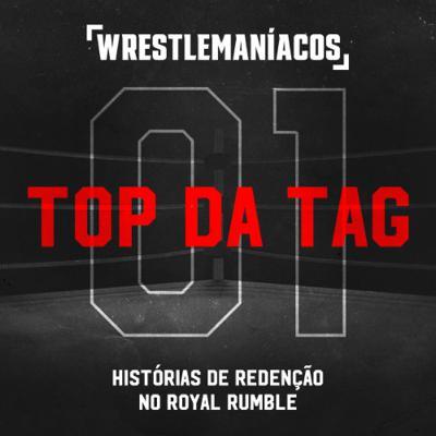 Top da Tag #01 - Histórias de Redenção no Royal Rumble
