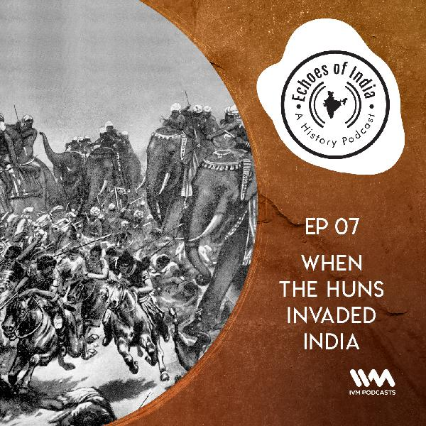 S02 E07: When The Huns Invaded India