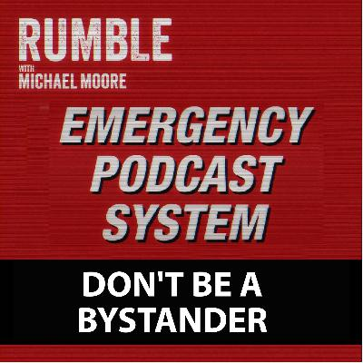 Ep. 84: EMERGENCY PODCAST SYSTEM — Don't Be A Bystander