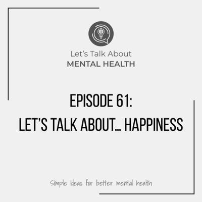 Let's Talk About... Happiness