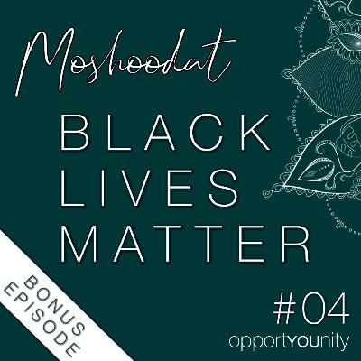 04 - SPECIAL - The power of fair chances and opportunities - Moshoodat's thoughts on black lives matter