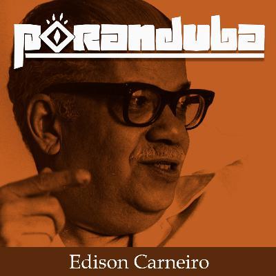 Poranduba 89 - Edison Carneiro, intelectual feiticeiro