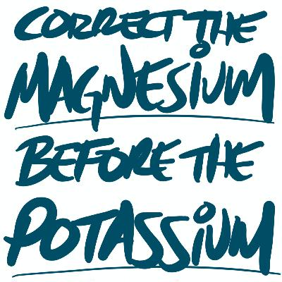 Fix the Magnesium Deficiency Before the Potassium Deficiency!