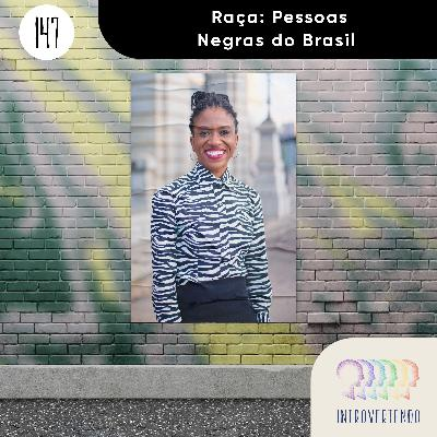#147 - Raça: Pessoas Negras do Brasil