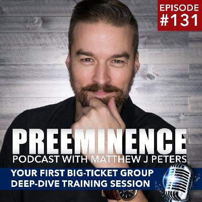 131 - DEEP DIVE TRAINING - Creating Your First Big-Ticket Group