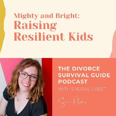 Mighty and Bright: Raising Resilient Kids with Sara Olsher