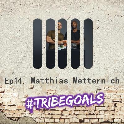 S1. E14. | #TRIBEGOALS WITH MATTHIAS METTERNICH