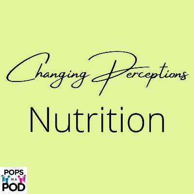 EP 90 - Changing Perceptions - Nutrition
