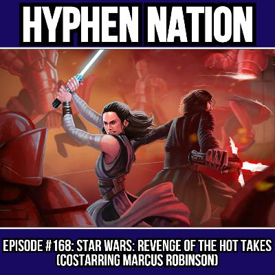 Episode #168: Star Wars: Revenge Of The Hot Takes (Costarring Marcus Robinson)