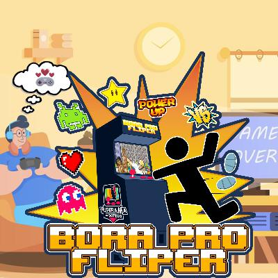 Bora Pro Fliper #09 – Porque Ainda Jogamos Videogames?