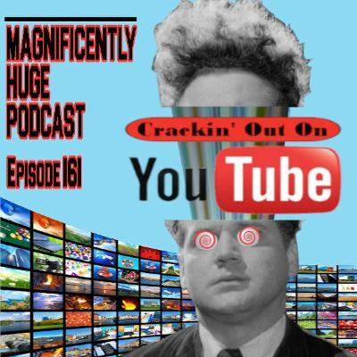 Episode 161 - Crackin' Out On YouTube