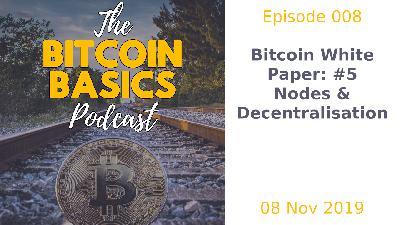 Bitcoin Basics Podcast: Bitcoin White Paper #5 Nodes & Decentralisation (008)