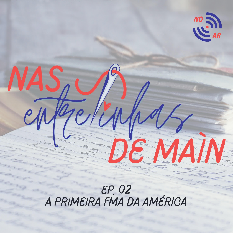 Nas entrelinhas de Maín #2 - A primeira FMA da América   Isadora Lina