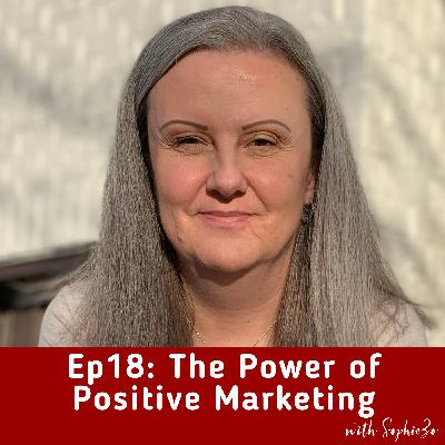 Ep 18: The Power of Positive Marketing