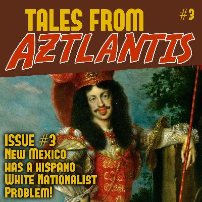 Episode 3: New Mexico has a hispano White Nationalism Problem