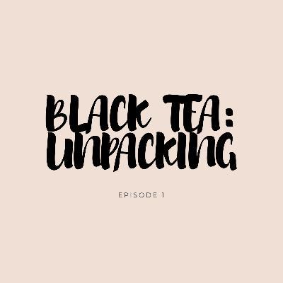 Black Tea: Unpacking