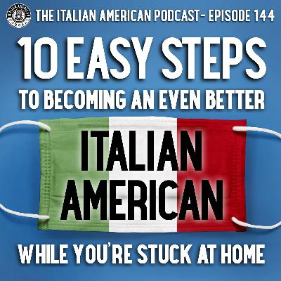 IAP 144: 10 Easy Steps to Becoming an Even Better Italian American While You're Stuck at Home