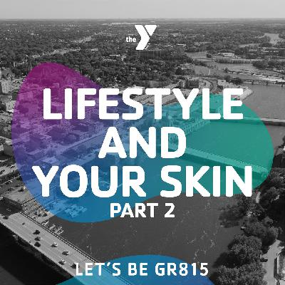 Lifestyle and Your Skin - Part 2 of 2 w/Dr. Stenstrom