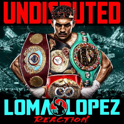 Ep291 - Lomachenko vs. Lopez post-fight reaction