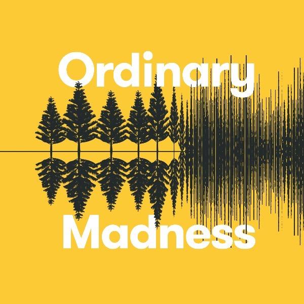 Ordinary Madness Podcast