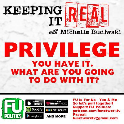 KEEPING IT REAL - PRIVILEGE! HOW WILL YOU USE YOURS??