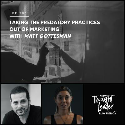 205: Taking the Predatory Practices out of Marketing with Matt Gottesman