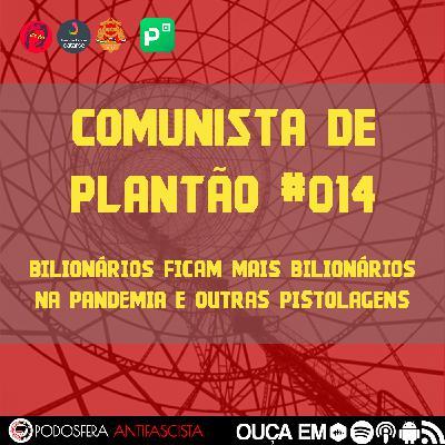 Comunista de Plantão #014: Bilionários ficam mais bilionários na pandemia e outras pistolagens