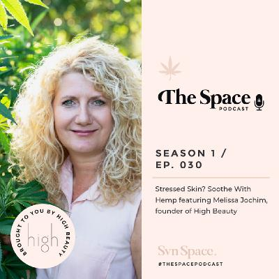 THE Space #030: Stressed Skin? Soothe With Hemp featuring Melissa Jochim, founder of High Beauty