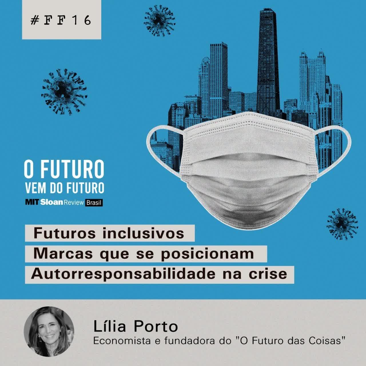 #16 - Lília Porto: futuros inclusivos, marcas que se posicionam, autorresponsabilidade na crise