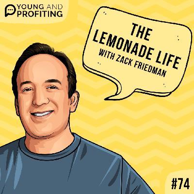 #74: The Lemonade Life with Zack Friedman