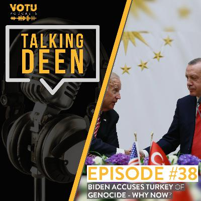 Ep 38: Biden Accuses Turkey Of Genocide - Why Now?