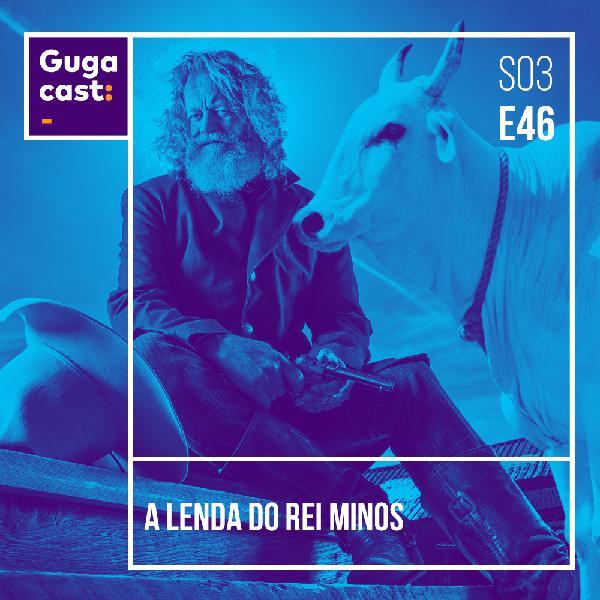 A Lenda do Rei Minos - Gugacast - S03E46