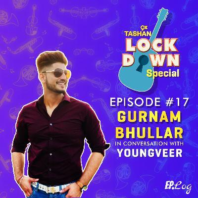 Ep 17: 9x Tashan Lockdown Special ft. Gurnam Bhullar