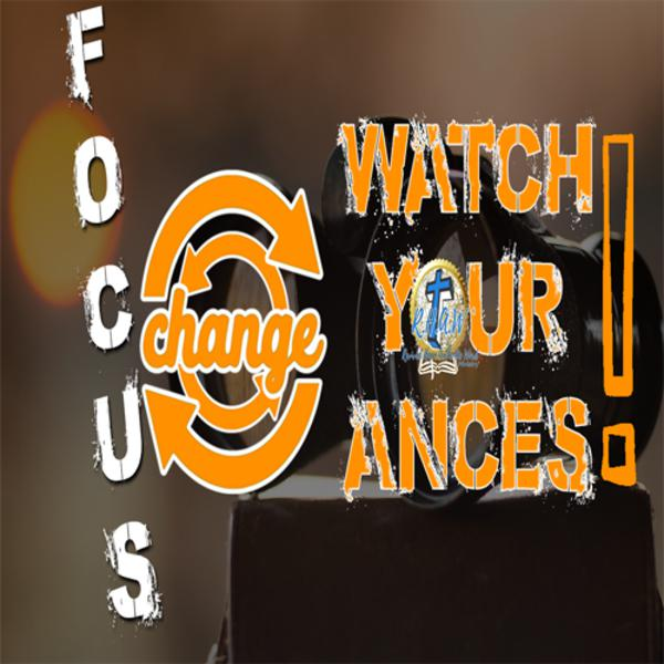 "Focus Change - Watch Your ""Ances"""