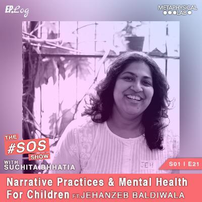 Ep.21 Narrative Practices and Mental Health for Children ft. Jehanzeb Baldiwala,Director-Mental Health Services at Ummeed Child Development Center
