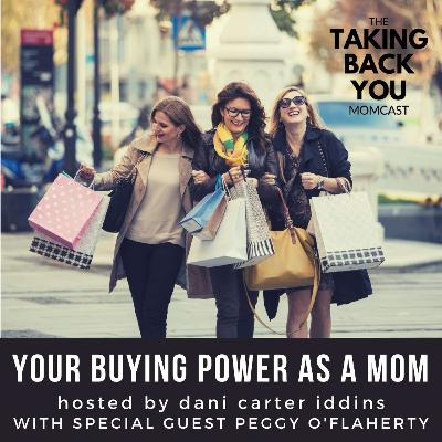 37: Your Buying Power As A Mom