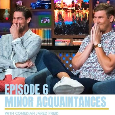 Episode 6: Minor Acquaintances with Jared Freid